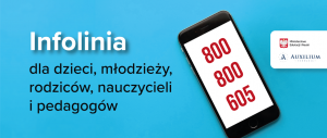 """800 800 605 –  całodobowa bezpłatna infolinia dla dzieci, młodzieży, rodziców i pedagogów """"Pomagamy"""""""